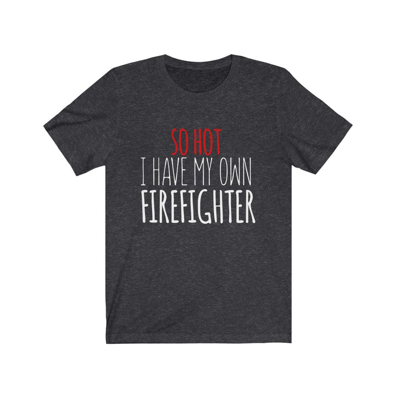So Hot I Have My Own Firefighter Unisex Jersey Short Sleeve T-shirt