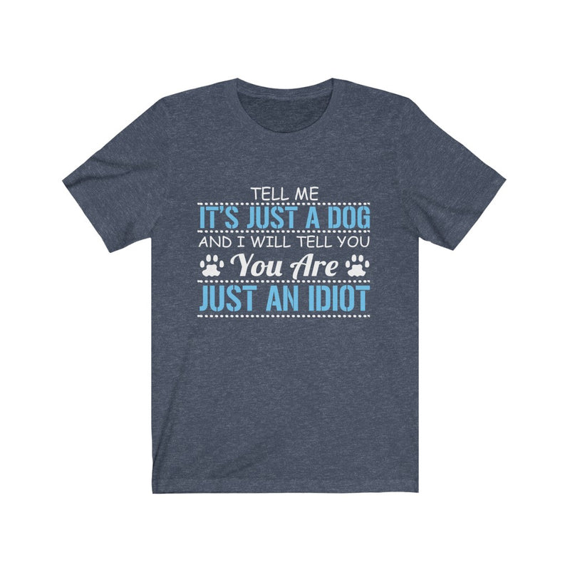 Tell Me It's Just Unisex Jersey Short Sleeve T-shirt