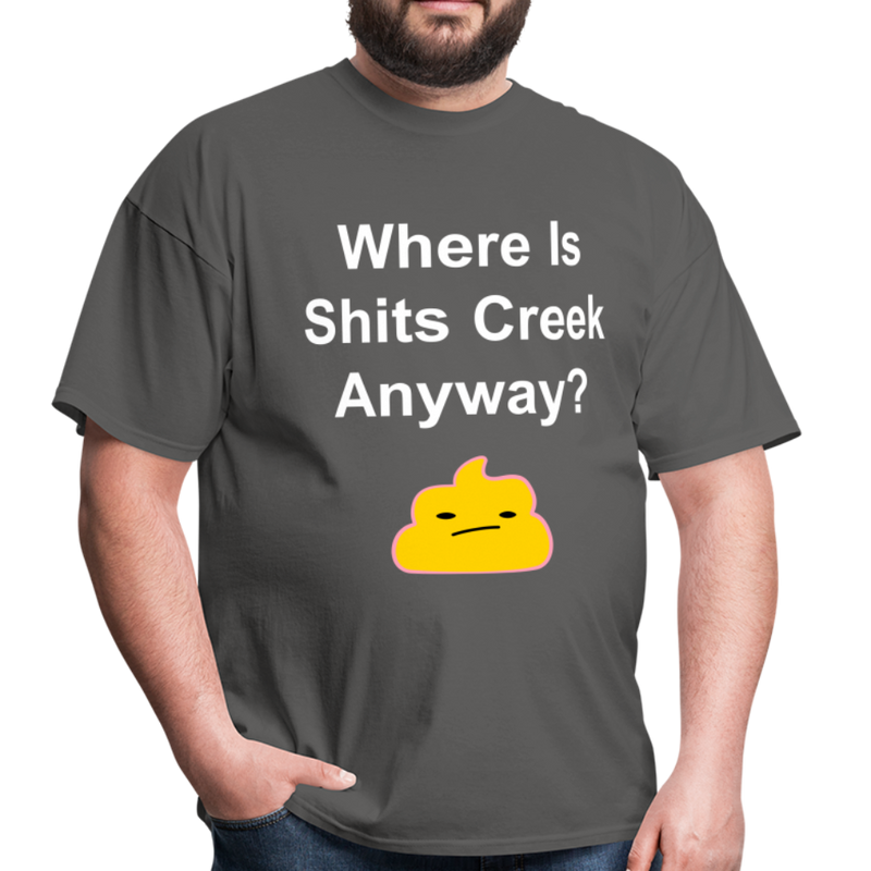 Where Is Shits Creek Anyway Unisex Classic T-Shirt - charcoal