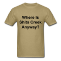 Where Is Shits Creek Anyway? Unisex Classic T-Shirt - khaki