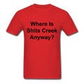 Where Is Shits Creek Anyway? Unisex Classic T-Shirt - red