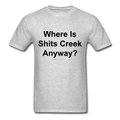 Where Is Shits Creek Anyway? Unisex Classic T-Shirt - heather gray