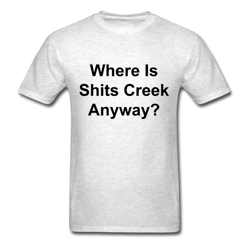 Where Is Shits Creek Anyway? Unisex Classic T-Shirt - light heather gray