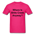Where Is Shits Creek Anyway? Unisex Classic T-Shirt - fuchsia