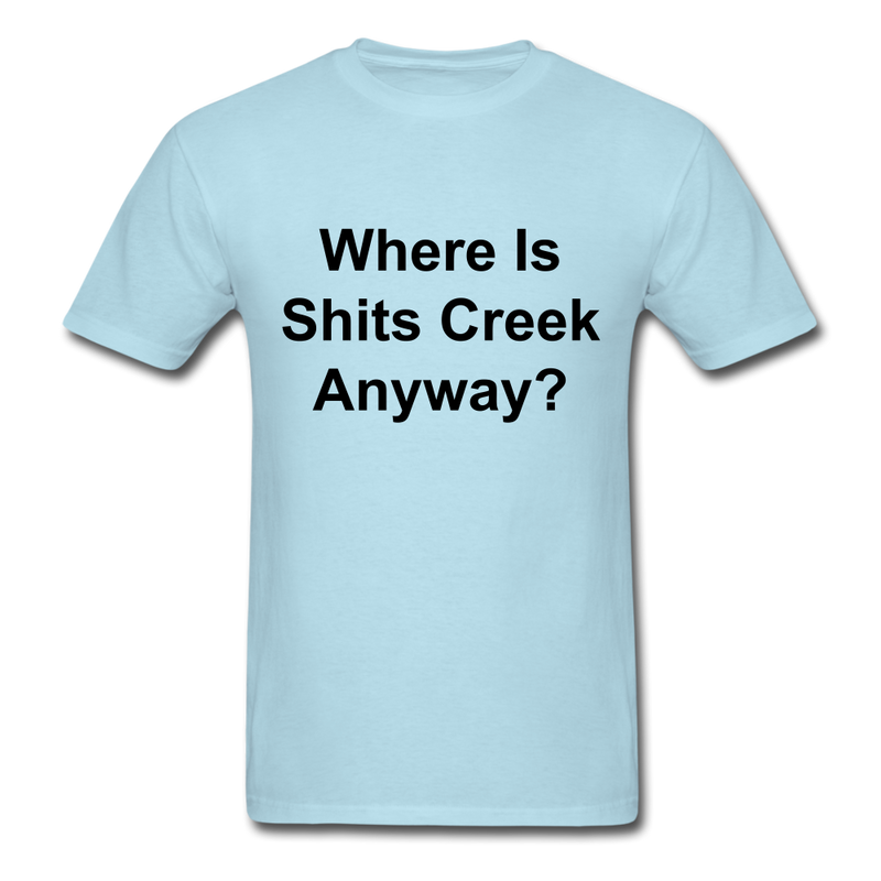 Where Is Shits Creek Anyway? Unisex Classic T-Shirt - powder blue