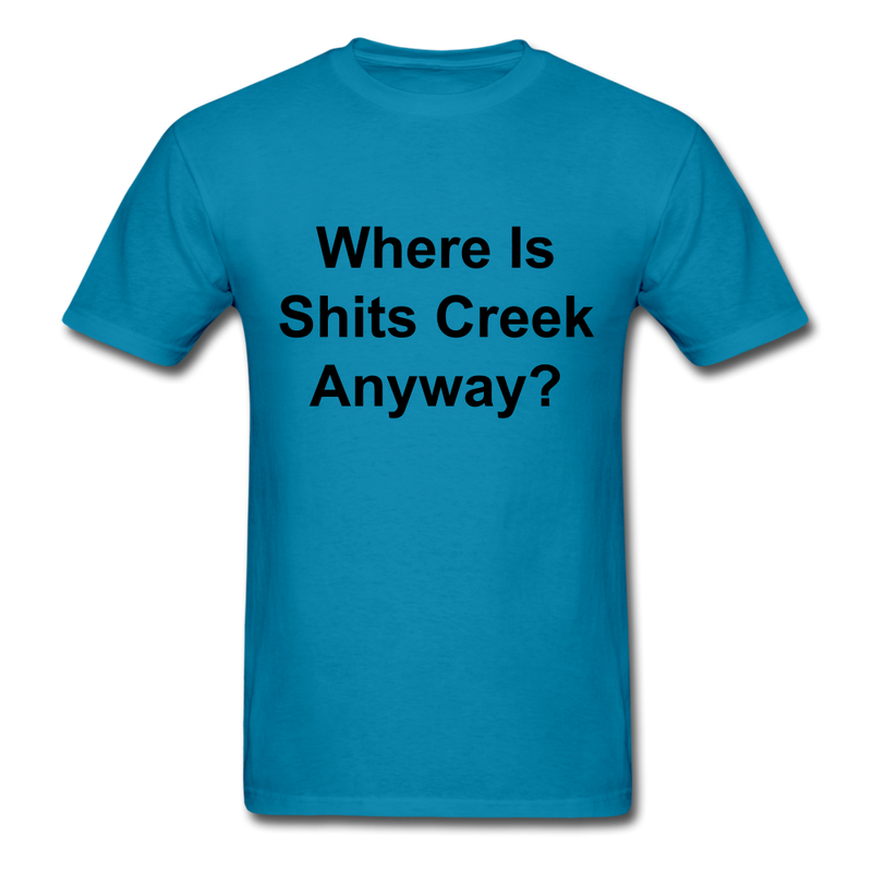 Where Is Shits Creek Anyway? Unisex Classic T-Shirt - turquoise