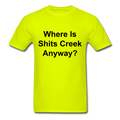 Where Is Shits Creek Anyway? Unisex Classic T-Shirt - safety green