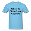 Where Is Shits Creek Anyway? Unisex Classic T-Shirt - aquatic blue