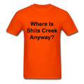 Where Is Shits Creek Anyway? Unisex Classic T-Shirt - orange