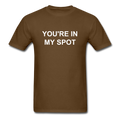 You're In My Spot Unisex Classic T-Shirt - brown