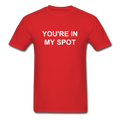 You're In My Spot Unisex Classic T-Shirt - red