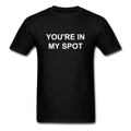 You're In My Spot Unisex Classic T-Shirt - black