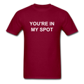 You're In My Spot Unisex Classic T-Shirt - burgundy