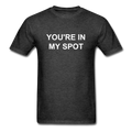 You're In My Spot Unisex Classic T-Shirt - heather black