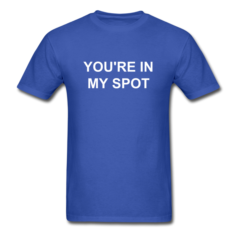 You're In My Spot Unisex Classic T-Shirt - royal blue