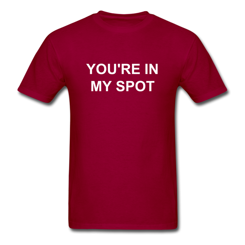 You're In My Spot Unisex Classic T-Shirt - dark red