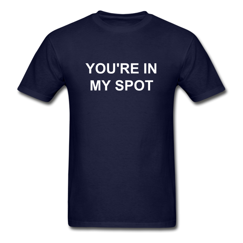 You're In My Spot Unisex Classic T-Shirt - navy
