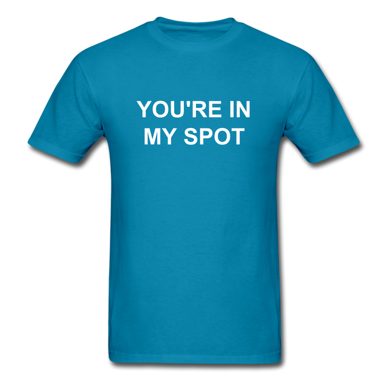 You're In My Spot Unisex Classic T-Shirt - turquoise