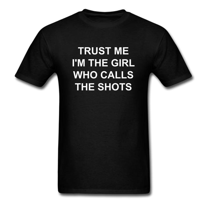 Trust Me I'm The Girl Who Calls The Shots Unisex Classic T-Shirt - black