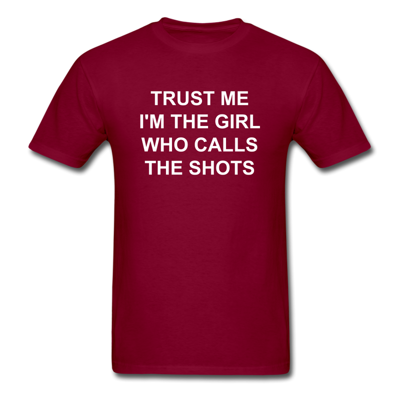 Trust Me I'm The Girl Who Calls The Shots Unisex Classic T-Shirt - burgundy