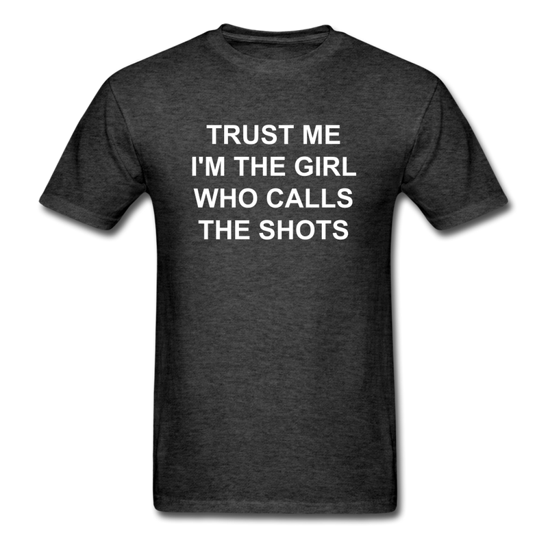 Trust Me I'm The Girl Who Calls The Shots Unisex Classic T-Shirt - heather black