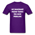 My Imaginary Friend Thinks You Have Problems Unisex Classic T-Shirt - purple