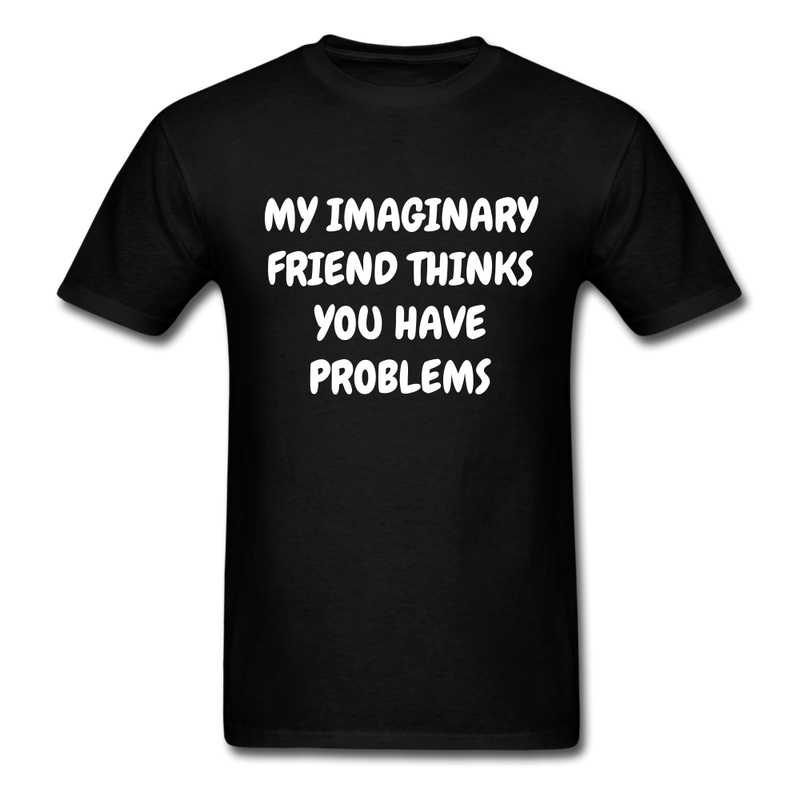 My Imaginary Friend Thinks You Have Problems Unisex Classic T-Shirt - black
