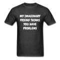 My Imaginary Friend Thinks You Have Problems Unisex Classic T-Shirt - heather black