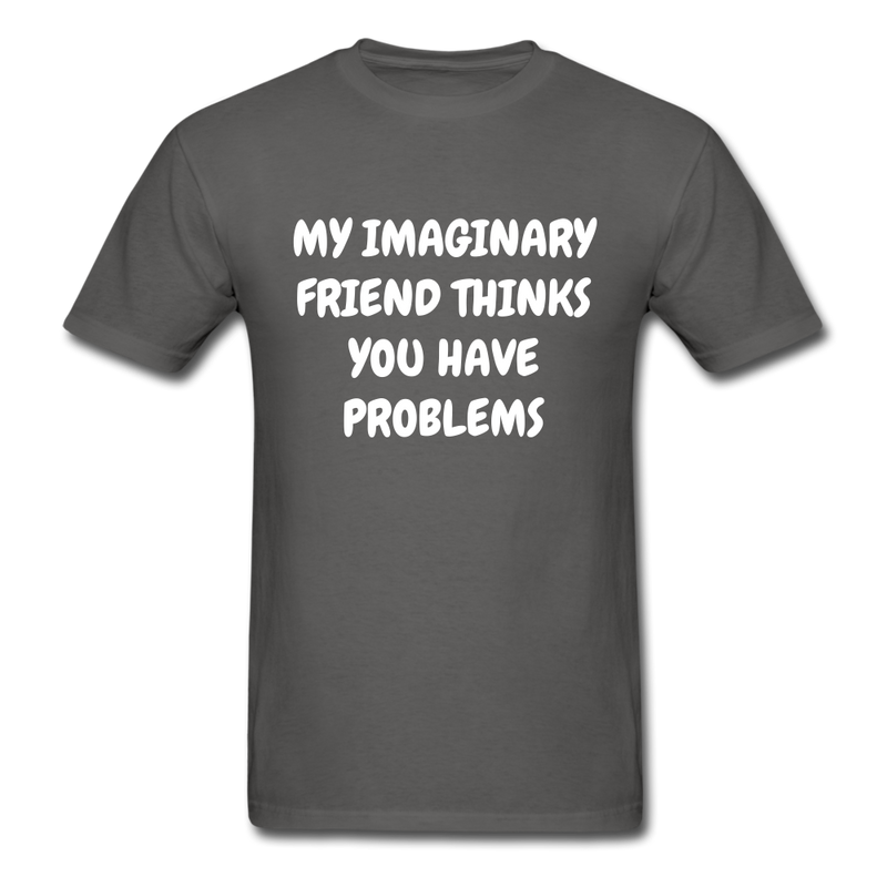 My Imaginary Friend Thinks You Have Problems Unisex Classic T-Shirt - charcoal