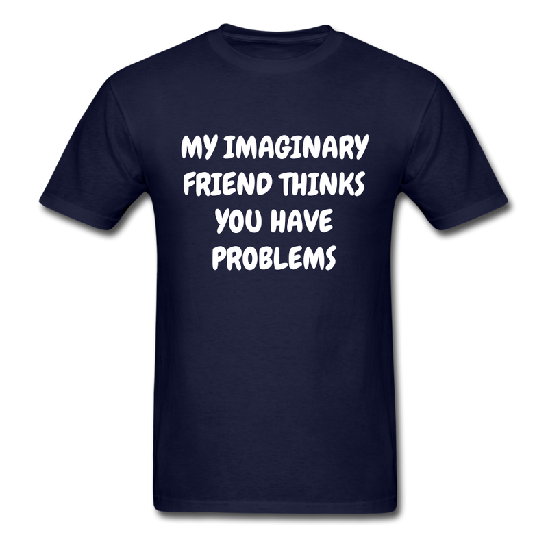 My Imaginary Friend Thinks You Have Problems Unisex Classic T-Shirt - navy