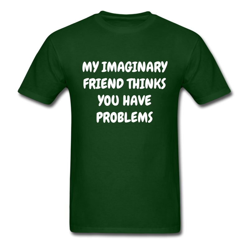 My Imaginary Friend Thinks You Have Problems Unisex Classic T-Shirt - forest green