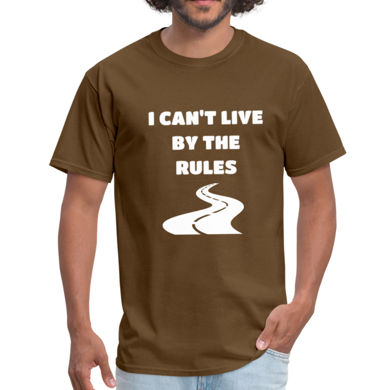 I Can't Live By The Rules Unisex Classic T-Shirt - brown