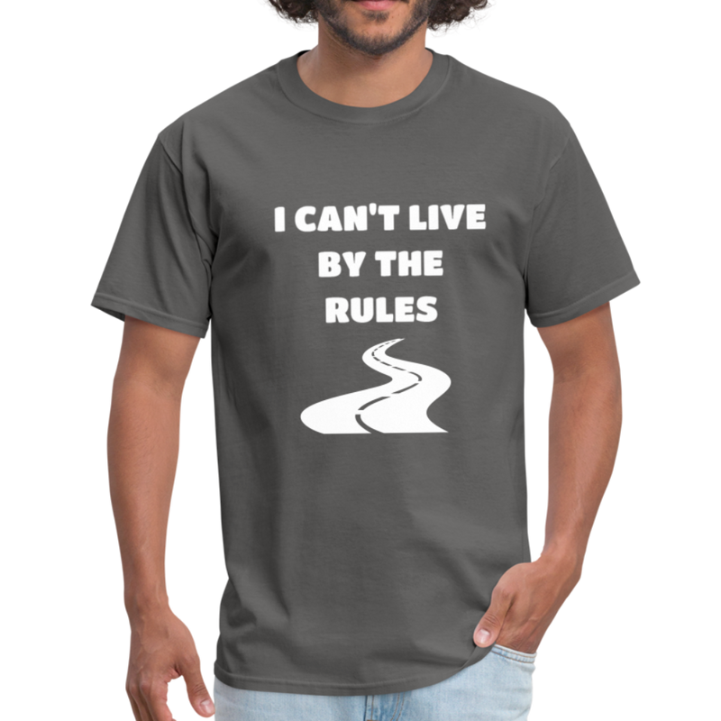 I Can't Live By The Rules Unisex Classic T-Shirt - charcoal