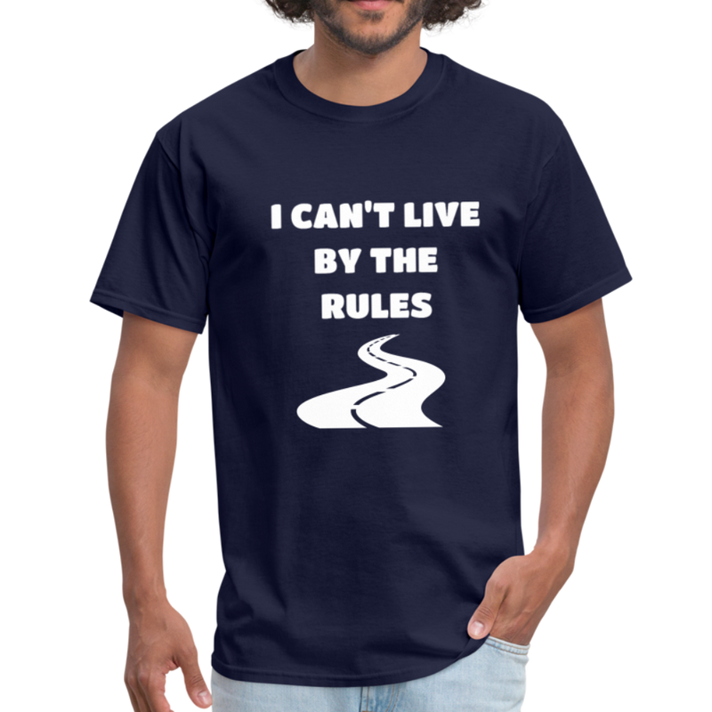 I Can't Live By The Rules Unisex Classic T-Shirt - navy