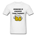 Drinking Is Cheaper Than Therapy Unisex Classic T-Shirt - white