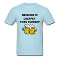 Drinking Is Cheaper Than Therapy Unisex Classic T-Shirt - powder blue