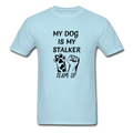 My Dog Is My Stalker Unisex Classic T-Shirt - powder blue
