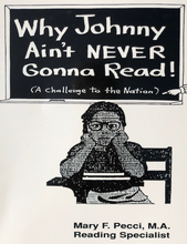 Cargar imagen en el visor de la galería, Why Johnny Ain't Never Gonna Read! (A Challenge to the Nation)