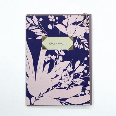 card with purple and pink monochrome flower/leaf background with a plain box saying 'i forgot to say'