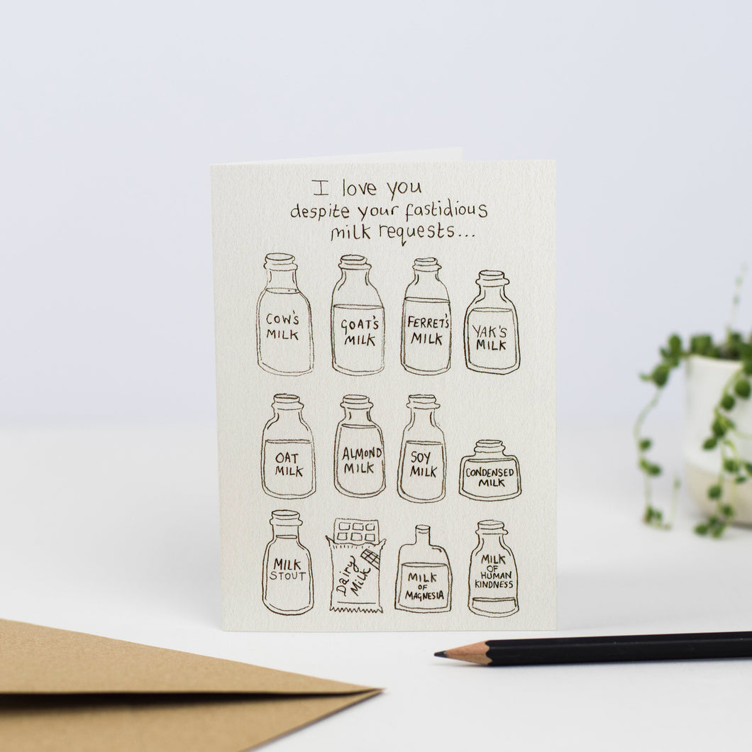 white greeting card saying 'I love you despite your fastidious milk requests...' then 12 illustrations of different milks, ending in 'milk of human kindness'