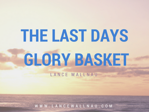 The Last Days Glory Basket