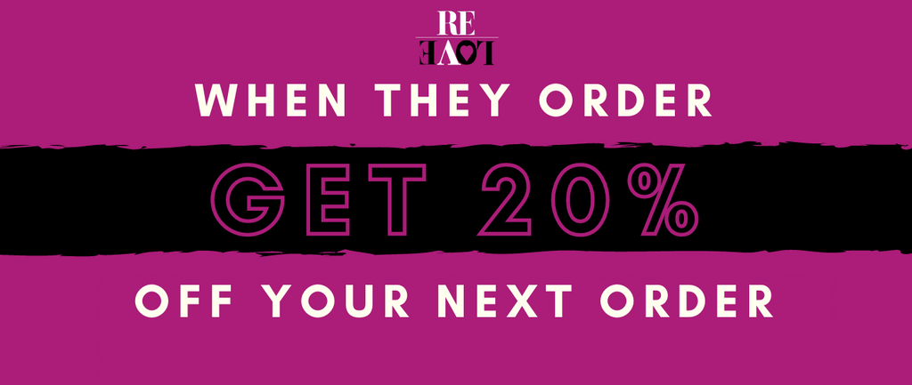 """Stage 3 of the ReLove Referral Programme. Reads """"When they order. Get 20% off your next order"""""""