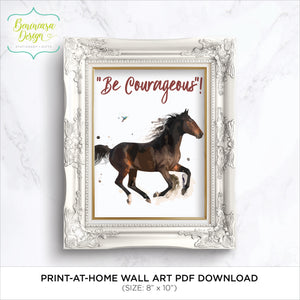 DIGITAL DOWNLOAD: Printable Wall Art (Be Courageous - Horse)