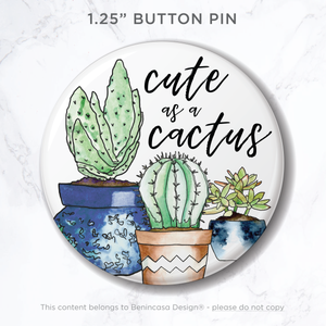 "BUY ONE GET ONE FREE: Button Pin ""Cute as a Cactus"""