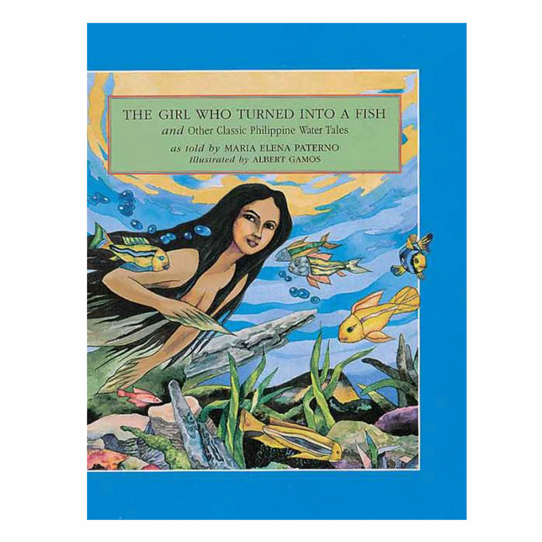THE GIRL WHO TURNED INTO A FISH and Other Classic Philippine Water Tales