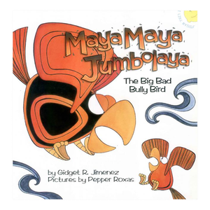 MAYA MAYA JUMBOLAYA: The Big Bad Bully Bird