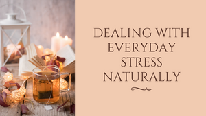 Dealing with Everyday Stress Naturally