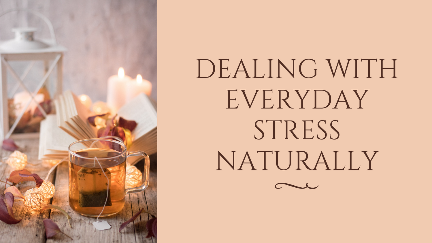 """Blog title image with a cup of tea and the header text """"Dealing with your everyday stress, naturally"""""""