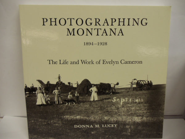 Photographing Montana Life of Evelyn Cameron Book