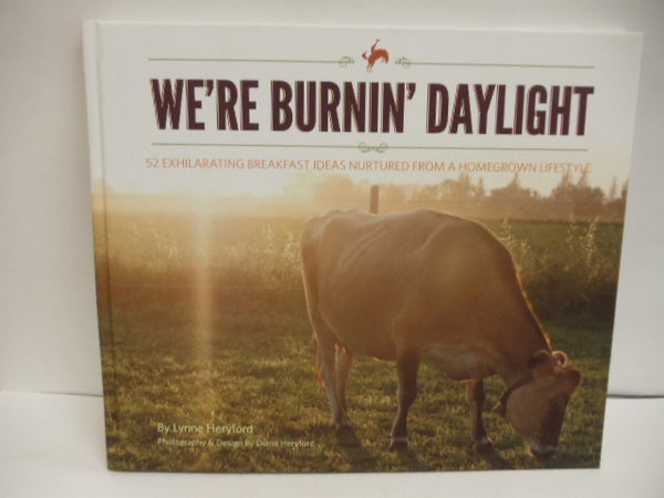 We're Burnin' Daylight Cookbook